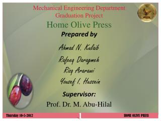 Mechanical Engineering Department Graduation Project Home Olive Press Prepared by Ahmad N.  Kulaib
