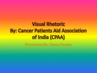 Visual Rhetoric By: Cancer Patients Aid Association of India (CPAA)