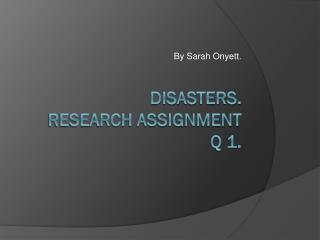 DISASTERS.  RESEARCH  Assignment Q 1.