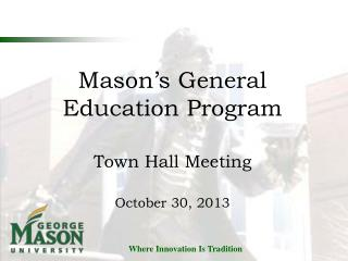 Mason's General Education Program Town Hall Meeting October 30, 2013
