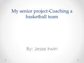 My senior project-Coaching a basketball team