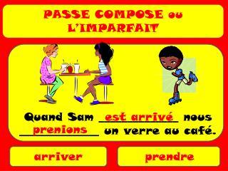 PASSE COMPOSE ou L�IMPARFAIT