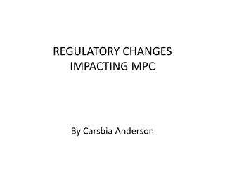 REGULATORY CHANGES  IMPACTING MPC