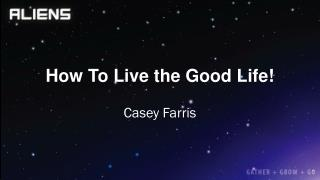 How To Live the Good Life!