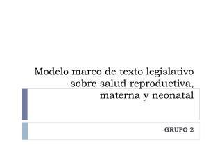 Modelo marco de texto legislativo sobre salud reproductiva, materna y neonatal
