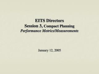 EITS Directors  Session 3,  Compact Planning Performance Metrics/Measurements
