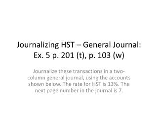 Journalizing HST – General Journal: Ex. 5 p. 201 (t), p. 103 (w)