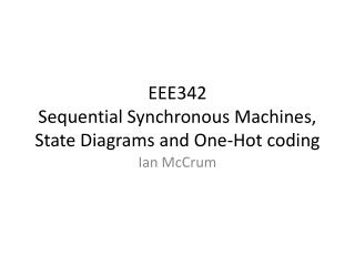 EEE342 Sequential Synchronous Machines,  State Diagrams and One-Hot coding