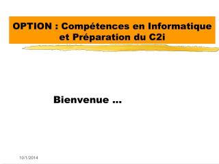 OPTION : Compétences en Informatique et Préparation  du C2i