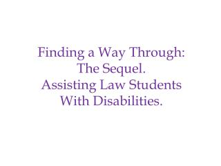 Finding a Way Through: The Sequel. Assisting Law Students With Disabilities.