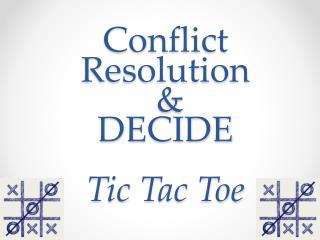 Conflict Resolution  &  DECIDE Tic  Tac  Toe