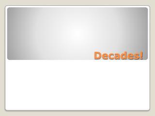 Decades!