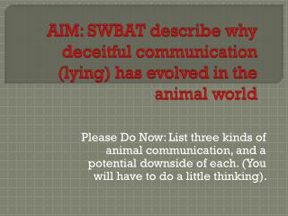 AIM: SWBAT describe why deceitful communication (lying) has evolved in the animal world