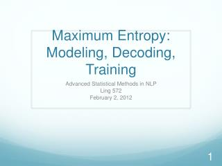 Maximum Entropy: Modeling, Decoding, Training