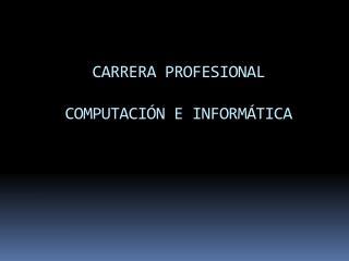 CARRERA PROFESIONAL COMPUTACIÓN E INFORMÁTICA