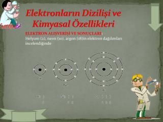 Elektronların Dizilişi ve KimyasalÖzellikleri