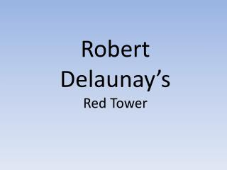 Robert Delaunay s Red Tower