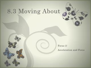 8.3 Moving About