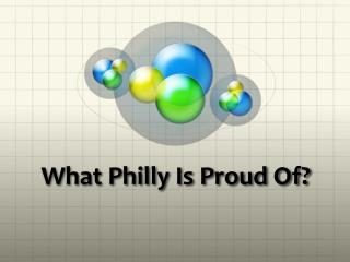 What Philly Is Proud Of?