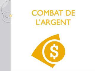 COMBAT DE L'ARGENT