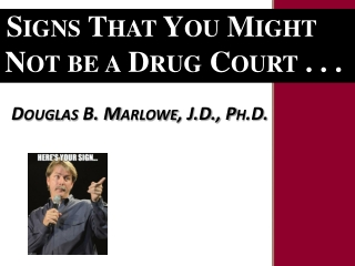 Douglas B. Marlowe, J.D., Ph.D.