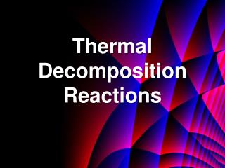 Thermal Decomposition Reactions
