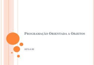 Programa��o Orientada  a  Objetos
