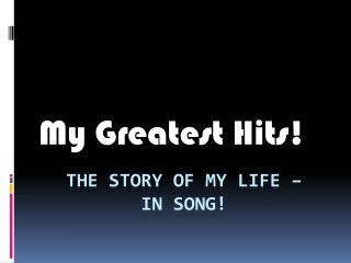 The story of my life –  in song!