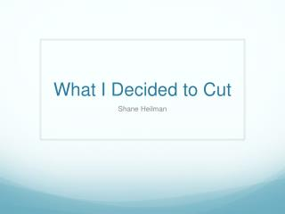 What I Decided to Cut