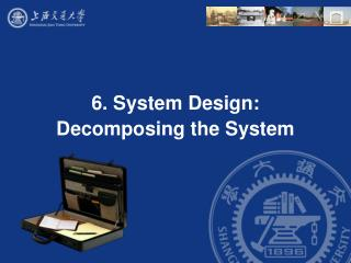 6. System Design:  Decomposing the System