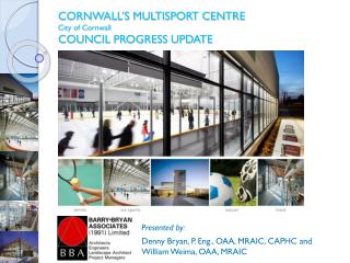 CORNWALL'S MULTISPORT CENTRE City of Cornwall  COUNCIL PROGRESS UPDATE
