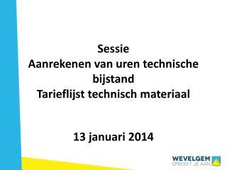 Sessie Aanrekenen van uren technische bijstand  Tarieflijst technisch materiaal