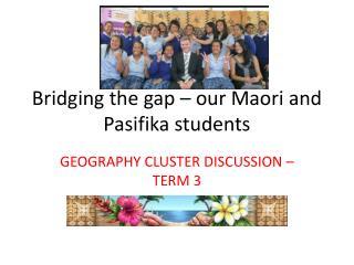 Bridging the gap – our Maori and  Pasifika  students