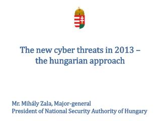 The  new cyber threats in  2013 –  the h ungarian approach