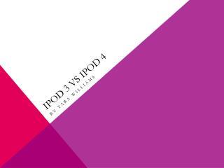 IPOD 3 VS IPOD 4