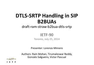 DTLS-SRTP Handling in SIP B2BUAs draft-ram-straw-b2bua-dtls-srtp IETF -90 Toronto, July  25,  2014