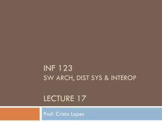 INF 123  SW Arch, dist sys &  interop Lecture 17