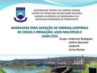 BARRAGENS PARA GERAÇÃO DE ENERGIA,CONTROLE DE CHEIAS E IRRIGAÇÃO; USOS MULTIPLOS E CONFLITOS