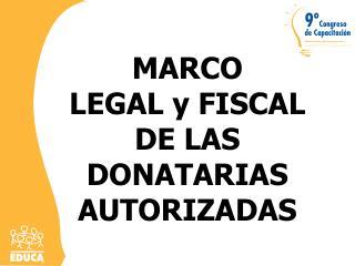 MARCO LEGAL y FISCAL DE LAS DONATARIAS AUTORIZADAS