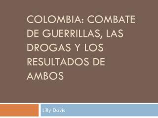 Colombia: combate de guerrillas, las drogas y los resultados de ambos