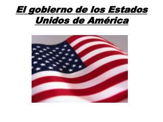 El  gobierno  de los  Estados Unidos  de  América