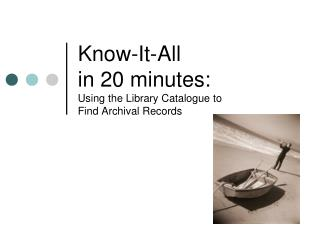 Know-It-All in 20 minutes: Using the Library Catalogue to  Find Archival Records