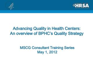 Advancing Quality in Health Centers: An overview of BPHC�s Quality Strategy