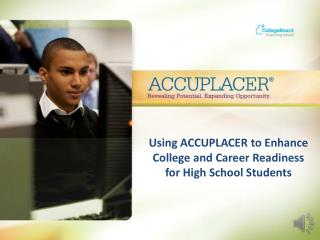 Using ACCUPLACER to Enhance College and Career Readiness for High School Students