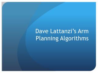 Dave  Lattanzi�s  Arm Planning Algorithms