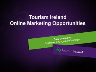Gary Dunleavy  Customer Engagement Manager