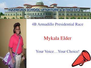 4B Armadillo Presidential Race Mykala Elder Your Voice…Your Choice!