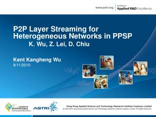 P2P Layer Streaming for Heterogeneous Networks in PPSP 	K. Wu, Z. Lei, D. Chiu Kent Kangheng Wu