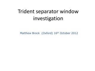 Trident separator window investigation