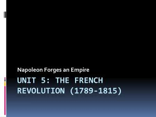 Unit 5: The French Revolution (1789-1815)